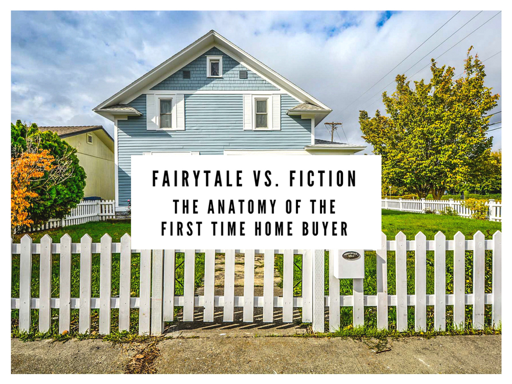 Fairytale vs. Fact: The Anatomy of the First Time Home Buyer