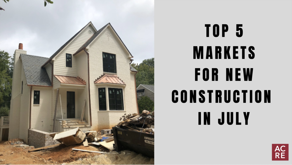 Top 5 Markets for New Construction in July