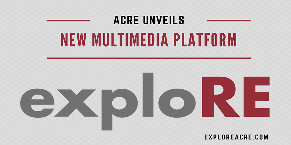 "ACRE Unveils New ""exploRE"" Multimedia Platform"