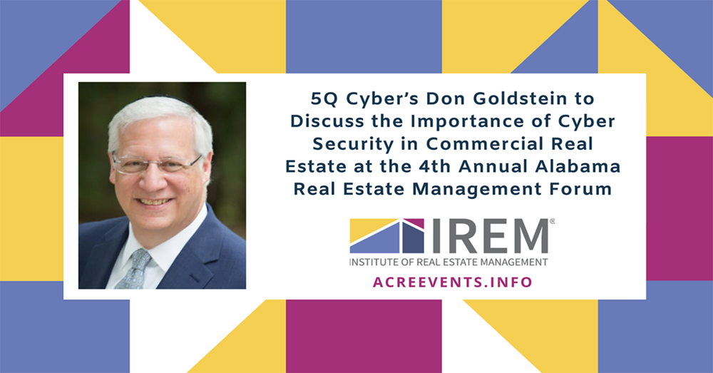 5Q Cyber's Don Goldstein to Discuss the Importance of Cyber Security in Commercial Real Estate at the 4th Annual Alabama Real Estate Management Forum