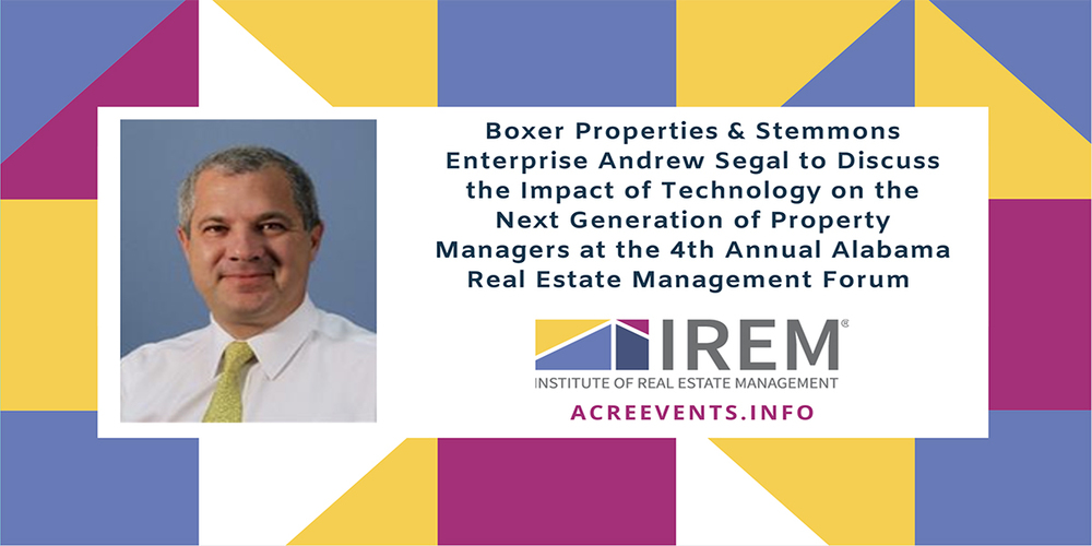 Boxer Properties and Stemmons Enterprise Andrew Segal to Discuss the Impact of Technology on the Next Generation of Property Managers at the 4th Annual Alabama Real Estate Management Forum