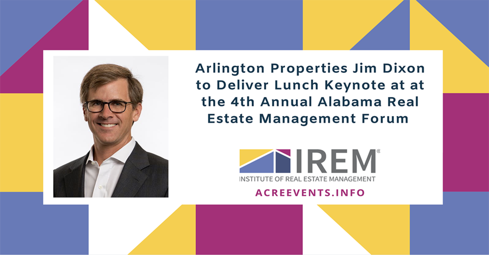 Arlington Properties Jim Dixon to Deliver Lunch Keynote at at the 4th Annual Alabama Real Estate Management Forum