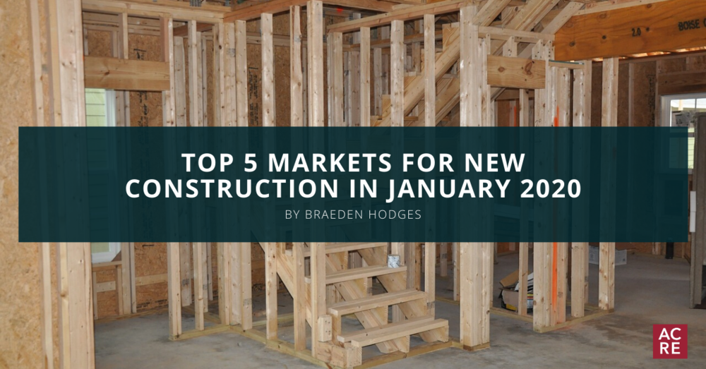 Top 5 Markets for New Construction in January 2020
